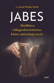 okładka Jabes Modlitwa i błogosławieństwo, które zmieniają życie, Książka | Józef  Witko