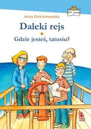 okładka Daleki rejs Gdzie jesteś tatusiu?, Książka   Anna Onichimowska