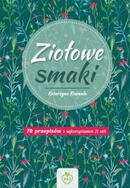 okładka Ziołowe Smaki 70 przepisów z wykorzystaniem 21 ziół, Książka   Kosmala Katarzyna