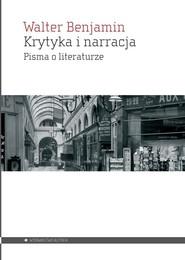 okładka Krytyka i narracja Pisma o literaturze, Książka   Benjamin Walter