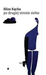 okładka Po drugiej stronie siebie, Książka | Eliza Kącka