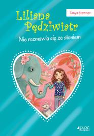 okładka Liliana Pędziwiatr Nie rozmawia się ze słoniem! Tom 1, Książka | Stewner Tanya