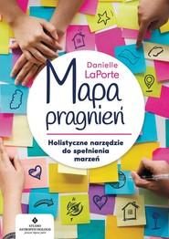 okładka Mapa pragnień Holistyczne narzędzie do spełniania marzeń, Książka | LaPorte Danielle
