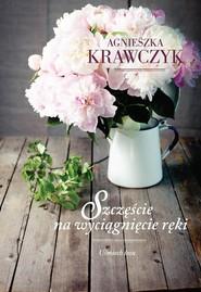 okładka Uśmiech losu Tom 3 Szczęście na wyciągnięcie ręki, Książka   Agnieszka Krawczyk