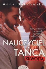 okładka Nauczyciel tańca Rewolta, Książka | Anna Dąbrowska
