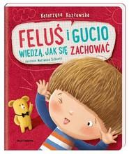 okładka Feluś i Gucio wiedzą jak się zachować, Książka | Kozłowska Katarzyna