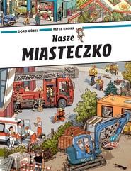 okładka Nasze miasteczko, Książka | Doro Gobel, Peter Knorr