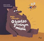 okładka O bardzo głodnym misiu, Książka   Maciej Jasiński