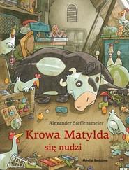okładka Krowa Matylda się nudzi, Książka | Steffensmeier Alexander