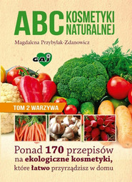 okładka ABC kosmetyki naturalnej Tom 2 warzywa Ponad 170 przepisów na ekologiczne kosmetyki, które łatwo przyrządzisz w domu, Książka | Magdalena Przybylak-Zdanowicz