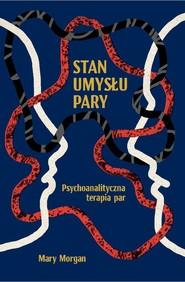 okładka Stan umysłu pary Psychoanalityczna terapia par, Książka | Morgan Mary