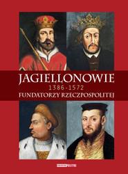 okładka Jagiellonowie Fundatorzy Rzeczpospolitej. 1386-1572, Książka  