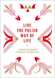 okładka Live the Polish Way of Life & Jakoś to będzie, Książka | Beata Chomątowska, Dorota Gruszka, Daniel Lis