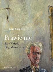 okładka Prawie nic Józef Czapski Biografia malarza, Książka | Karpeles Eric