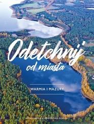 okładka Odetchnij od miasta Warmia i Mazury, Książka | Klonowska-Szałek Aleksandra