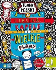 okładka Fantastyczny świat Tomka Łebskiego Ciastka kapele i wielkie plany Tom 14, Książka | Pichon Liz