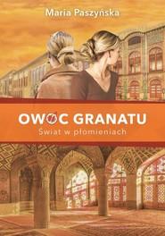 okładka Owoc granatu Tom 3 Świat w płomieniach, Książka | Maria  Paszyńska