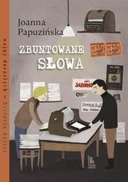 okładka Zbuntowane słowa, Książka | Joanna Papuzińska