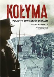 okładka Kołyma Polacy w sowieckich łagrach, Książka  