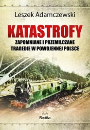 okładka Katastrofy Zapomniane i przemilczane tragedie w powojennej Polsce, Książka | Adamczewski Leszek