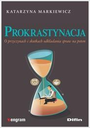 okładka Prokrastynacja O przyczynach i skutkach odkładania spraw na potem, Książka | Katarzyna Markiewicz