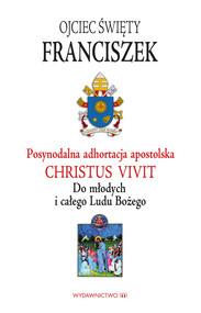 okładka Adhortacja Christus vivit Do młodych i całego Ludu Bożego, Książka | Papież Franciszek