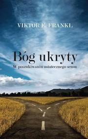 okładka Bóg ukryty W poszukiwaniu ostatecznego sensu, Książka | Viktor E.  Frankl