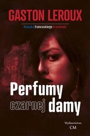 okładka Perfumy czarnej damy, Książka | Gaston  Leroux