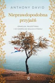okładka Nieprawdopodobna przyjaźń Izraelka, Palestynka i ich wspólna walka o pokój, Książka | David Anthony