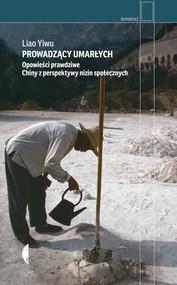 okładka Prowadzący umarłych Opowieści prawdziwe. Chiny z perspektywy nizin społecznych, Książka | Liao Yiwu