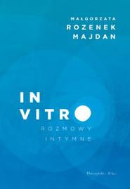 okładka In vitro. Rozmowy intymne, Książka   Rozenek-Majdan Małgorzata
