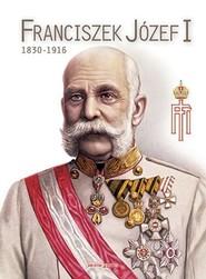 okładka Franciszek Józef I 1830-1916, Książka  