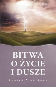 okładka Bitwa o życie i dusze, Książka | Carver Alan Ames
