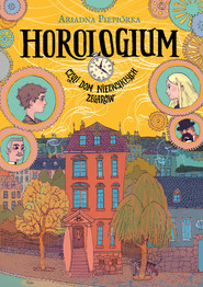 okładka Horologium Czyli dom niezwykłych zegarów, Książka | Piepiórka Ariadna