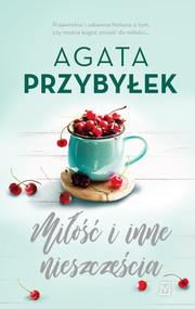 okładka Miłość i inne nieszczęścia, Książka   Agata Przybyłek