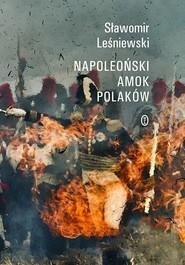 okładka Napoleoński amok Polaków, Książka   Sławomir Leśniewski