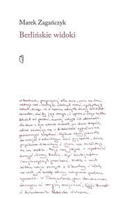 okładka Berlińskie widoki, Książka | Zagańczyk Marek