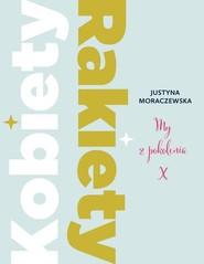 okładka Kobiety Rakiety My z pokolenia X, Książka | Moraczewska Justyna