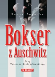 okładka Bokser z Auschwitz Losy Tadeusza Pietrzykowskiego, Książka | Marta  Bogacka