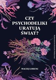 okładka Czy psychodeliki uratują świat?, Książka | Lorenc Maciej