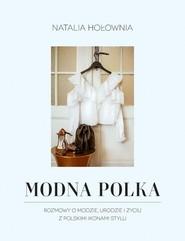 okładka Modna Polka Rozmowy o modzie, urodzie i życiu z polskimi ikonami stylu, Książka   Hołownia Natalia