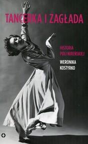 okładka Tancerka i zagłada Historia Poli Nireńskiej, Książka | Kostyrko Weronika