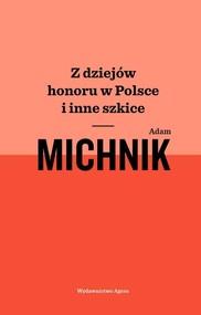 okładka Z dziejów honoru w Polsce i inne szkice, Książka   Adam Michnik