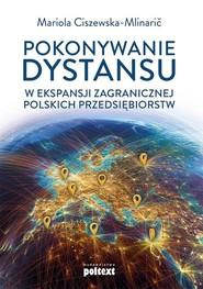 okładka Pokonywanie dystansu w ekspansji zagranicznej polskich przedsiębiorstw, Książka | Mariola Ciszewska-Mlinaric