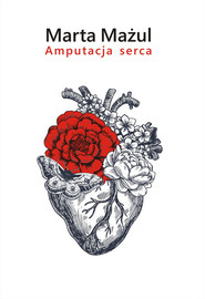 okładka Amputacja serca, Książka | Mażul Marta