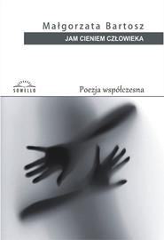 okładka Jam cieniem człowieka, Książka | Bartosz Małgorzata
