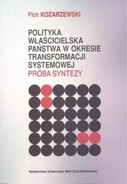 okładka Polityka właścicielska państwa w okresie transformacji systemowej Próba syntezy, Książka | Kozarzewski Piotr