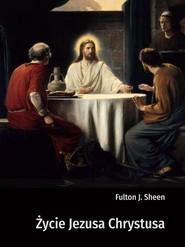 okładka Życie Jezusa Chrystusa, Książka | Fulton J. Sheen