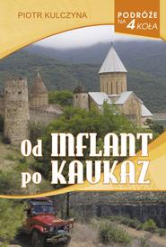 okładka Od Inflant po Kaukaz, Książka | Kulczyna Piotr