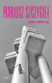 okładka Zrób sobie raj, Książka | Mariusz Szczygieł